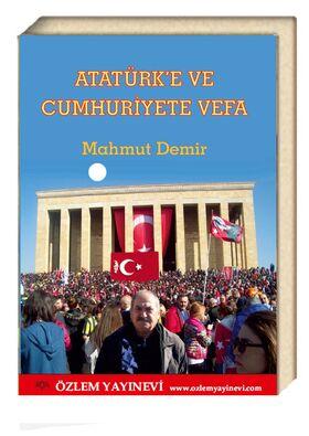 Atatürk'e ve Cumhuriyete Vefa / Mahmut Demir